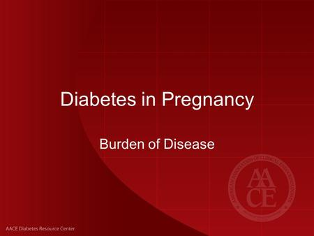 Diabetes in Pregnancy Burden of Disease. Diabetes in Pregnancy: Epidemiology 2%-10% of pregnancies currently are complicated by gestational diabetes mellitus.