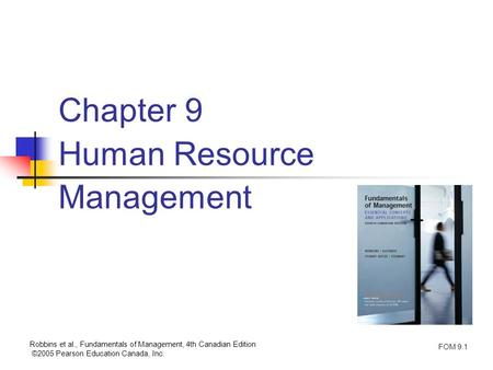 Robbins et al., Fundamentals of Management, 4th Canadian Edition ©2005 Pearson Education Canada, Inc. FOM 9.1 Chapter 9 Human Resource Management.
