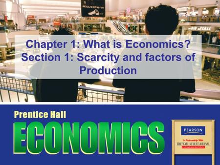 Chapter 1: What is Economics? Section 1: Scarcity and factors of Production.