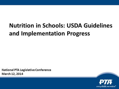 Nutrition in Schools: USDA Guidelines and Implementation Progress National PTA Legislative Conference March 12, 2014.