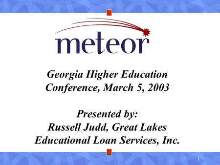 1 Georgia Higher Education Conference, March 5, 2003 Presented by: Russell Judd, Great Lakes Educational Loan Services, Inc.