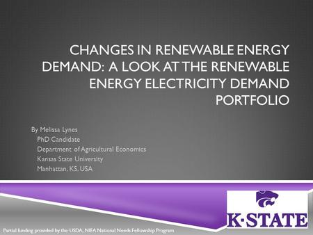 CHANGES IN RENEWABLE ENERGY DEMAND: A LOOK AT THE RENEWABLE ENERGY ELECTRICITY DEMAND PORTFOLIO By Melissa Lynes PhD Candidate Department of Agricultural.