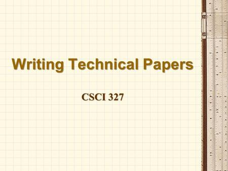 Writing Technical Papers CSCI 327. Outline for Today 1.Finding Appropriate Sources 2.Document Formatting Standards 3.Appropriate Writing Style 4.Typical.