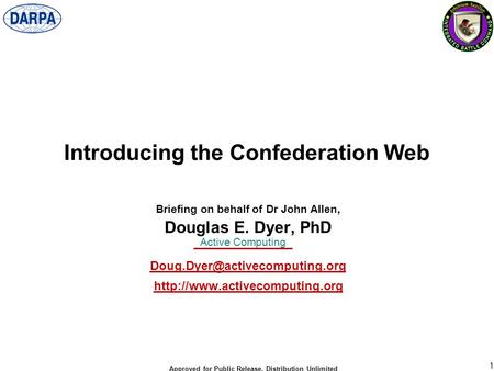 1 Approved for Public Release, Distribution Unlimited Active Computing Introducing the Confederation Web Briefing on behalf of Dr John Allen, Douglas E.