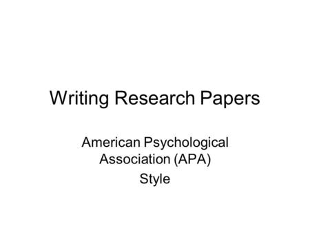 Writing Research Papers American Psychological <strong>Association</strong> (APA) Style.