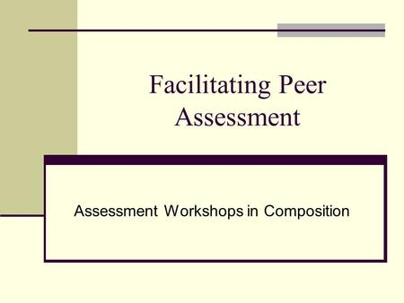 Facilitating Peer Assessment Assessment Workshops in Composition.