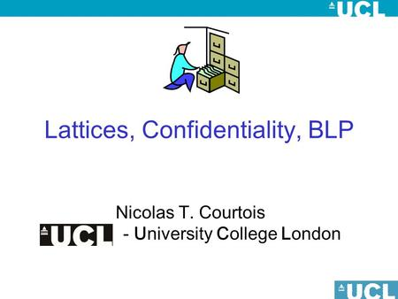 Lattices, Confidentiality, BLP Nicolas T. Courtois - University College London.