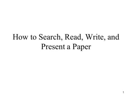 1 How to Search, Read, Write, and Present a Paper.