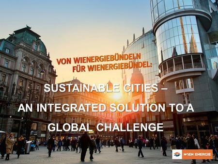 SUSTAINABLE CITIES – AN INTEGRATED SOLUTION TO A GLOBAL CHALLENGE.