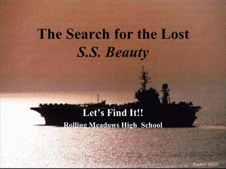The Search for the Lost S.S. Beauty Let's Find It!! Rolling Meadows High School.