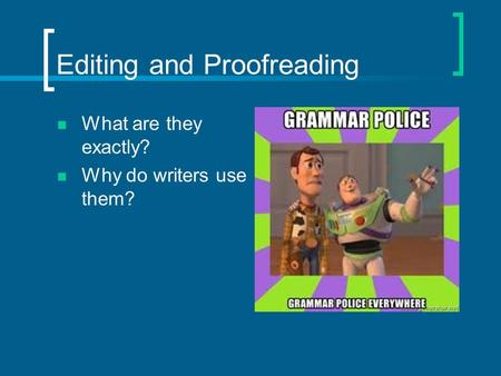 Editing and Proofreading What are they exactly? Why do writers use them?