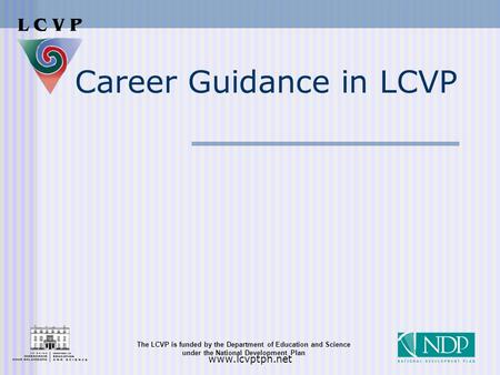The LCVP is funded by the Department of Education and Science under the National Development Plan www.lcvptpn.net Career Guidance in LCVP.