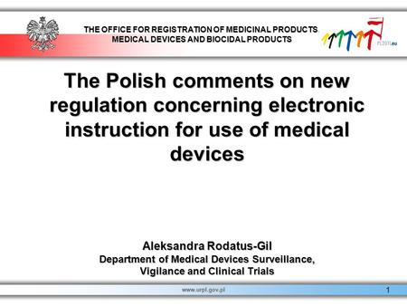 The Polish comments on new regulation concerning electronic instruction for use of medical devices Aleksandra Rodatus-Gil Department of Medical Devices.