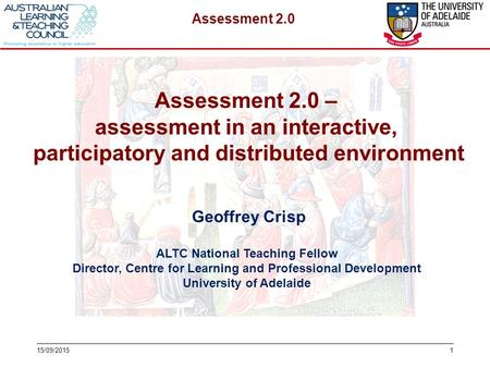 Assessment 2.0 115/09/2015 Geoffrey Crisp ALTC National Teaching Fellow Director, Centre for Learning and Professional Development University of Adelaide.