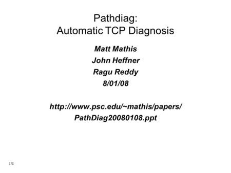 Pathdiag: Automatic TCP Diagnosis Matt Mathis John Heffner Ragu Reddy 8/01/08  PathDiag20080108.ppt.