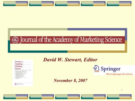 1 David W. Stewart, Editor November 8, 2007. 2 JAMS Mission The Journal of the Academy of Marketing Science (JAMS) is devoted to the study and improvement.