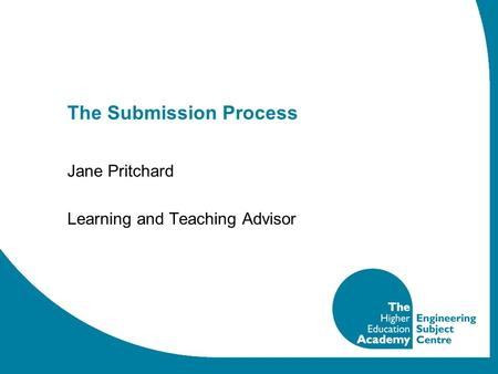 The Submission Process Jane Pritchard Learning and Teaching Advisor.
