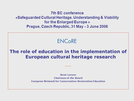 7th EC conference «Safeguarded Cultural Heritage. Understanding & Viability for the Enlarged Europe » Prague, Czech Republic, 31 May - 3 June 2006 The.