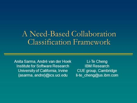 A Need-Based Collaboration Classification Framework Anita Sarma, André van der Hoek Institute for Software Research University of California, Irvine {asarma,