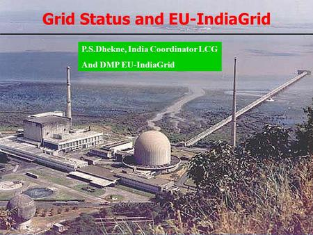 EU-IndiaGrid (RI-031834) is funded by the European Commission under the Research Infrastructure Programme www.euindiagrid.eu Grid Status and EU-IndiaGrid.