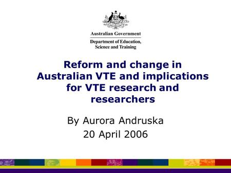 Reform and change in Australian VTE and implications for VTE research and researchers By Aurora Andruska 20 April 2006.