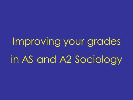 Improving your grades in AS and A2 Sociology. NGfL - Cymru Common myths The exams will be harder this year The grade boundaries will be higher Examiners.