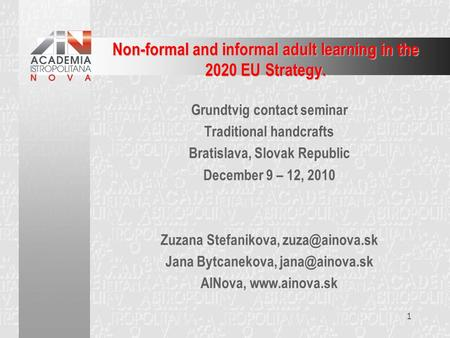1 Non-formal and informal adult learning in the 2020 EU Strategy. Grundtvig contact seminar Traditional handcrafts Bratislava, Slovak Republic December.