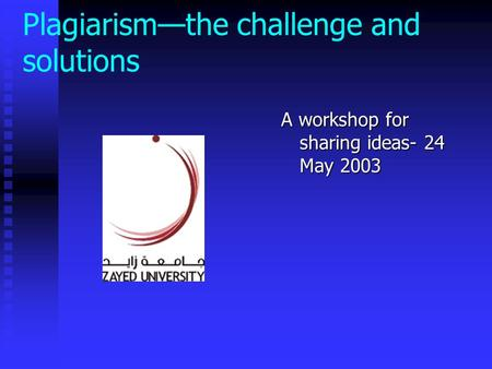 Plagiarism—the challenge and solutions A workshop for sharing ideas- 24 May 2003.