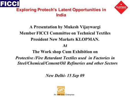 Exploring Protech's Latent Opportunities in India A Presentation by Mukesh Vijaywargi Member FICCI Committee on Technical Textiles President New Markets.