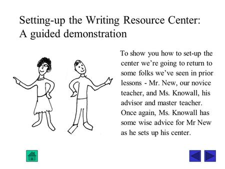 Setting-up the Writing Resource Center: A guided demonstration To show you how to set-up the center we're going to return to some folks we've seen in prior.