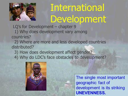 International Development LQ's for Development – chapter 9 1) Why does development vary among countries? 2) Where are more and less developed countries.