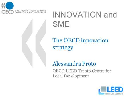 INNOVATION and SME The OECD innovation strategy Alessandra Proto OECD LEED Trento Centre for Local Development.