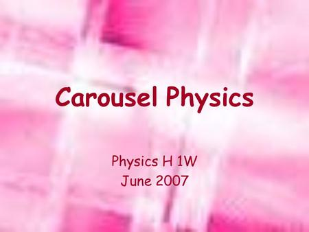 Carousel Physics Physics H 1W June 2007. Outline Conscious Commuting Carousel History Questions and Calculations Horizontal Accelerometer Summary Sheet.