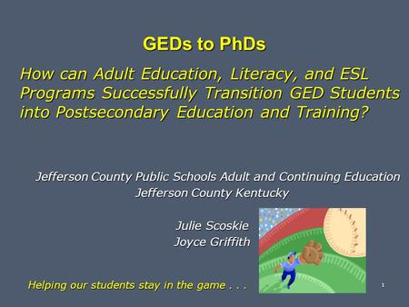 GEDs to PhDs How can Adult Education, Literacy, and ESL Programs Successfully Transition GED Students into Postsecondary Education and Training? Jefferson.