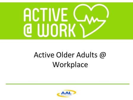 Active Older Workplace. PROJECT MISSION   Improve life quality for senior workers in the service sector  Assist older adults.
