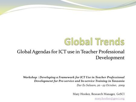 Global Trends Global Agendas For ICT Use In Teacher Professional  Development Workshop : Developing A Framework  Professional Agendas