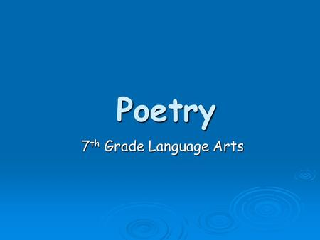 Poetry 7 th Grade Language Arts. Poetry  Why does poetry exist?  Poetic Terms  Common Styles of Poetry.