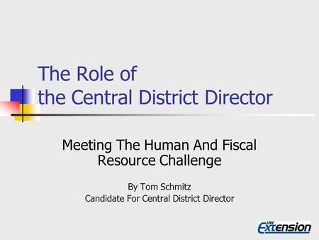 The Role of the Central District Director Meeting The Human And Fiscal Resource Challenge By Tom Schmitz Candidate For Central District Director.