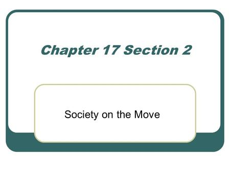 Chapter 17 Section 2 Society on the Move.
