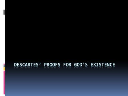 In sum, 3 Arguments for God's Existence are used by Descartes in Meditations: 1. The argument for the existence of God from the fact that I have an idea.