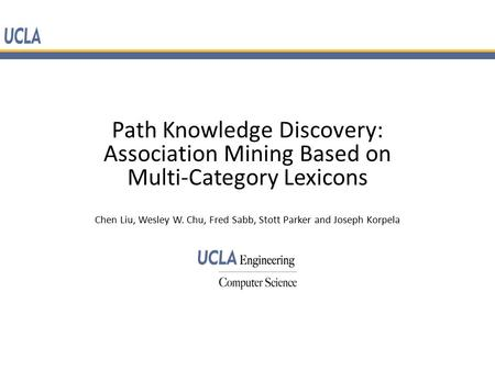 Path Knowledge Discovery: Association Mining Based on Multi-Category Lexicons Chen Liu, Wesley W. Chu, Fred Sabb, Stott Parker and Joseph Korpela.