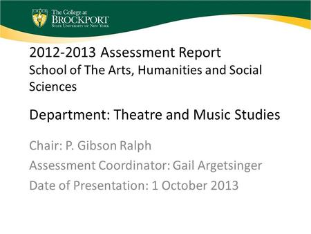 2012-2013 Assessment Report School of The Arts, Humanities and Social Sciences Department: Theatre and Music Studies Chair: P. Gibson Ralph Assessment.