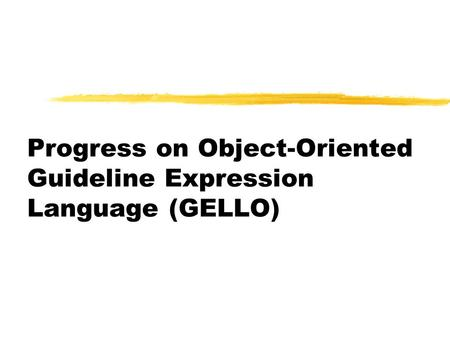 Progress on Object-Oriented Guideline Expression Language (GELLO)