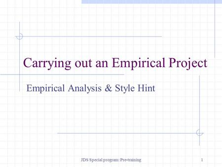 JDS Special program: Pre-training1 Carrying out an Empirical Project Empirical Analysis & Style Hint.