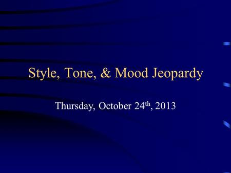 Style, Tone, & Mood Jeopardy Thursday, October 24 th, 2013.