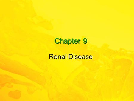 Chapter 9 Renal Disease. 2 Elsevier items and derived items © 2010, 2007 by Saunders, an imprint of Elsevier Inc. Learning Objectives  Describe the basic.
