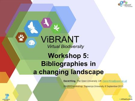 Virtual Biodiversity ViBRANT Workshop 5: Bibliographies in a changing landscape David King, The Open University, UK,
