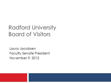 Radford University Board of Visitors Laura Jacobsen Faculty Senate President November 9, 2012.
