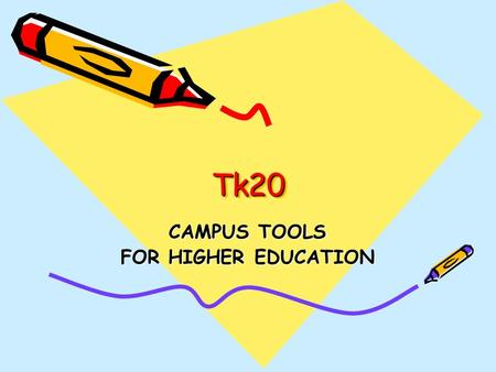 Tk20Tk20 CAMPUS TOOLS FOR HIGHER EDUCATION. WHAT IS IT? Tk20 is an electronic program that offers one, central, easy location to manage all courses. Instructors.