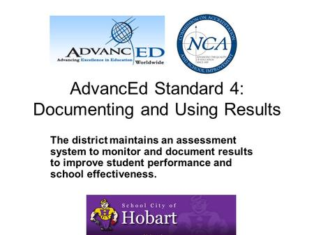 AdvancEd Standard 4: Documenting and Using Results The district maintains an assessment system to monitor and document results to improve student performance.